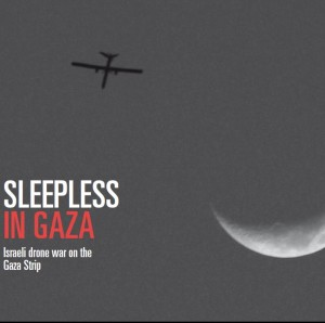 Sleepless in Gaza. israeli drone war on the Gaza Strip